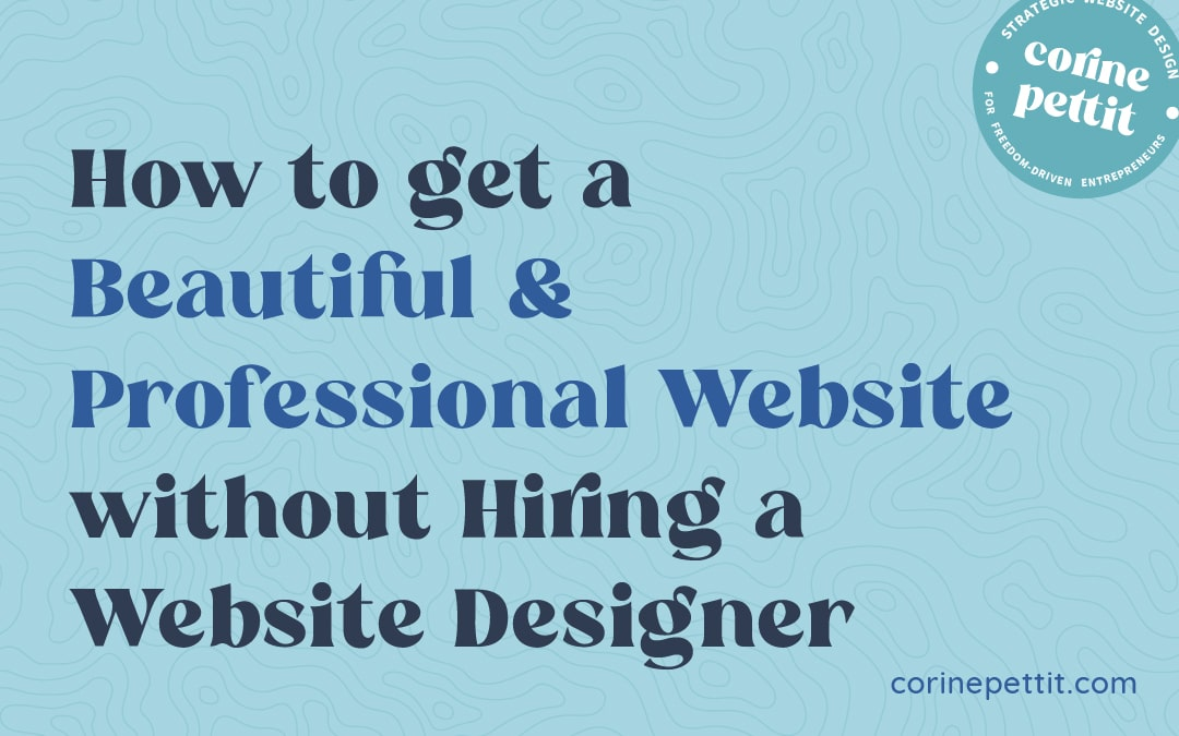How to get a Beautiful & Professional Website without Hiring a Designer